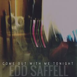 Come Out With Me Tonight - Edd Saffell