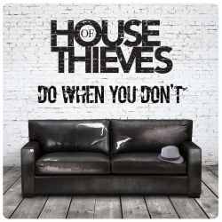 Do When You Don't - House Of Thieves