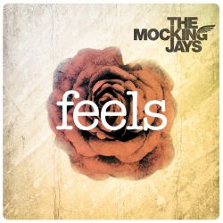 Feels - The Mocking Jays